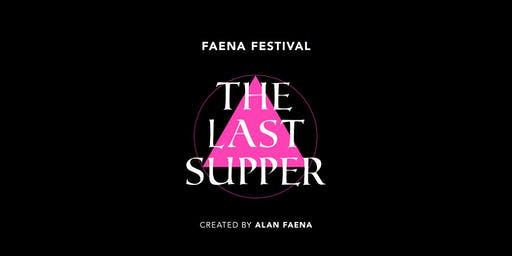 GRAND OPENING Faena Festival: The Last Supper