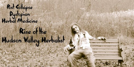 "Post-Collapse Herbalism ""Rise of the Hudson Valley Herbalist"""