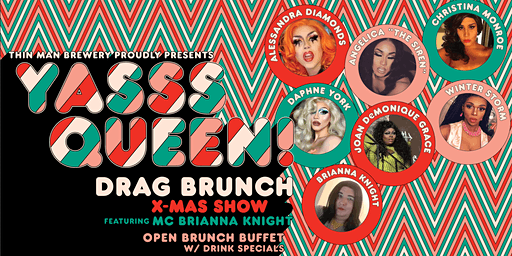 YASSS QUEEN! Drag Brunch X-MAS at Thin Man Brewery