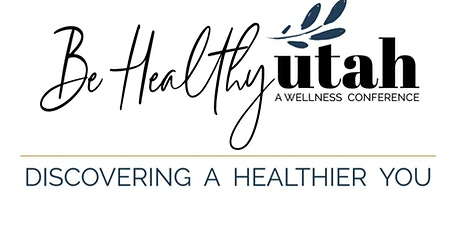 Be Healthy Utah Natural Health and Wellness Conference tickets