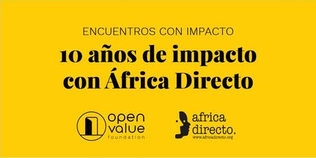 10 años de impacto – Open Value Foundation y África Directo entradas