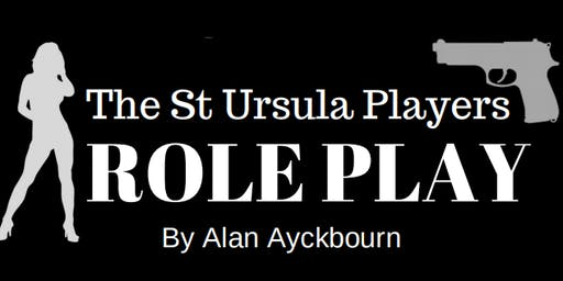 Role Play by Alan Ayckbourn, presented by the St Ursula Players