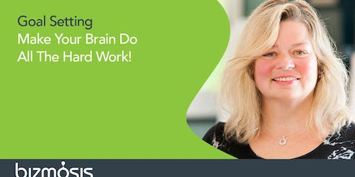Goal Setting. `Make Your Brain Do All The Work!
