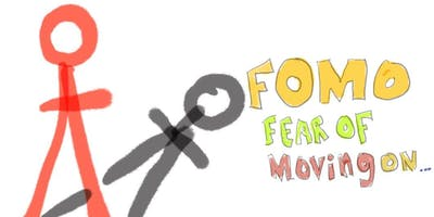 FOMO: Fear of moving on.