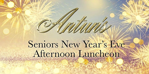Antun's Senior Pre-New Year's Eve Afternoon Luncheon
