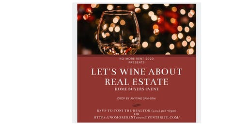Let's Wine About Real Estate  Home Buyers Event