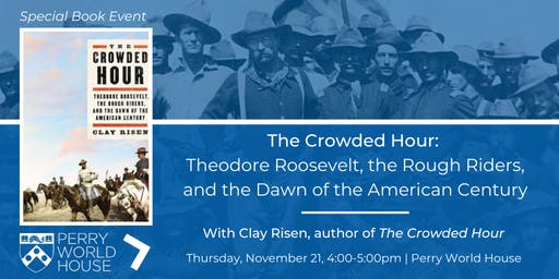 The Crowded Hour: Theodore Roosevelt and the  Dawn of the American Century