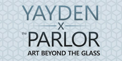 YAYDEN x The Parlor: Art Beyond the Glass