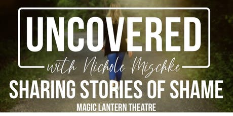 Uncovered with Nichole Mischke  - Sharing Stories of Shame tickets