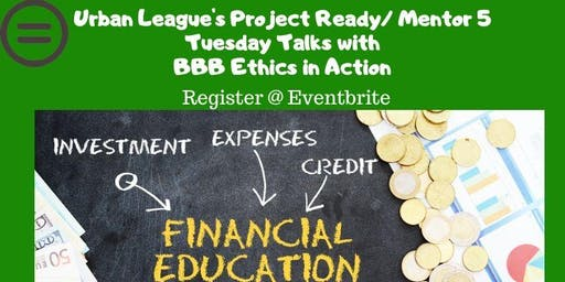 Urban League's Project Ready/ Mentor 5 Tuesday Talks with BBB in Action