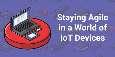 Staying Agile in a World of IoT Devices tickets