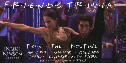 "Friends Trivia ""TOW The Routine"" at English Newsom Cellars"