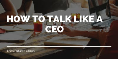 How To Talk Like A CEO? & Why it is critical to getting funded?