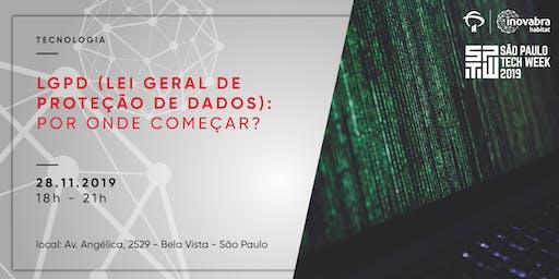 LGPD (Lei Geral de Proteção de Dados): Por onde Começar?