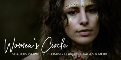 Women's Circle: Shadow work - Overcoming fear, blockages & more
