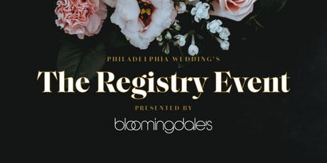 Philadelphia Wedding's The Registry Event Presented by Bloomingdale's tickets