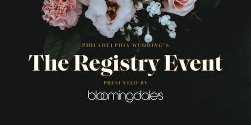 Philadelphia Wedding's The Registry Event Presented by Bloomingdale's