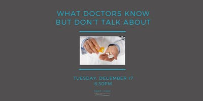 What Doctors Know But Don't Talk About