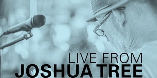 Live From Joshua Tree - An Evening of Desert Stories & Songs
