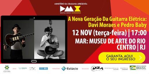 A Nova Geração Da Guitarra Elétrica: Davi Moraes E Pedro Baby (DMX 2019)