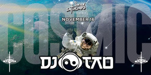 COSMIC ft. DJ Tao | Royale Saturdays | 11.16.19 | 10:00 PM | 21+