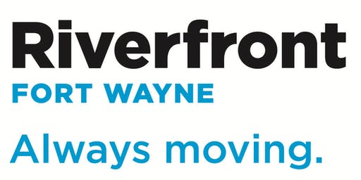 Riverfront Fort Wayne: What's Next? 4 PM Session