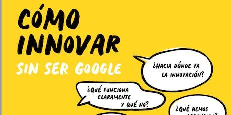 Taller: Cómo innovar sin ser Google tickets