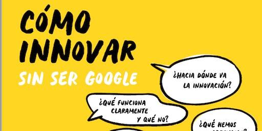 Taller: Cómo innovar sin ser Google