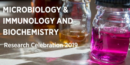 MICROBIOLOGY & IMMUNOLOGY AND BIOCHEMISTRY Research Celebration 2019