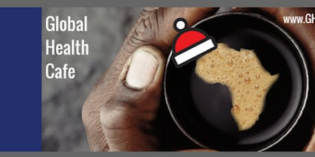 Better Health for Africa: Global Health Cafe - Dec 2019 Meetup tickets