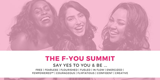 The F-You Summit - Be Free, Fearless, & In-Flow ~ say YES to you!