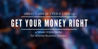 Get Your Money Right: A 4-Week Online Series for Women Business Owners