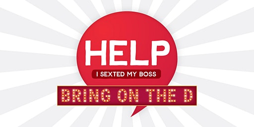 Help I Sexted My Boss: Bring On The D in BIRMINGHAM