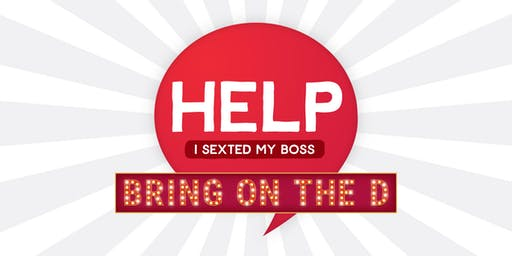 Help I Sexted My Boss: Bring On The D in LEEDS