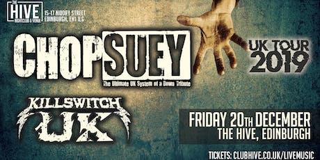 Chop Suey , Killswitch UK + Support tickets