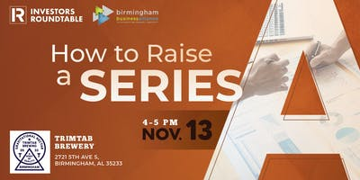 Birmingham Business Alliance Investors Roundtable: How to Raise a Series A