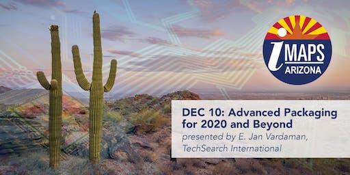 "DEC 10 | IMAPS AZ: ""Advanced Packaging for 2020 and Beyond"""