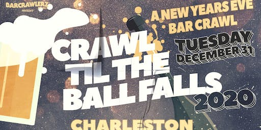 Crawl 'Til The Ball Falls: Charleston NYE 2020