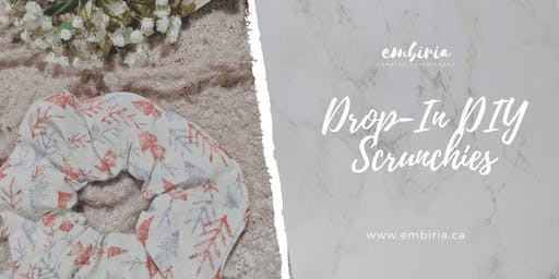 Embiria presents Drop-In DIY Scrunchies