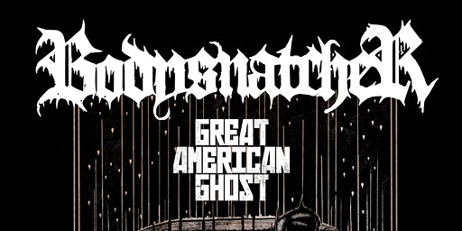 Bodysnatcher / Great American Ghost / Born A New / The Greying