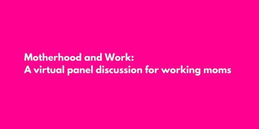 Motherhood and Work: A virtual panel discussion for working moms