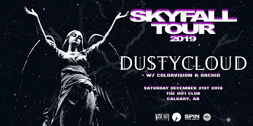 DustyCloud: SkyFall Tour w/ Colorvision & Orchid