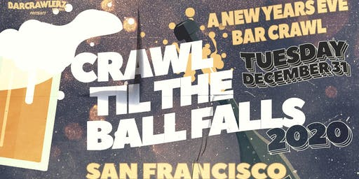 Crawl 'Til The Ball Falls: San Francisco NYE 2020