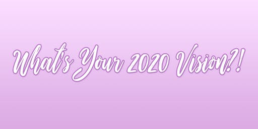 What's Your 2020 Vision? Wellness and Business Event hosted by Ashley Diana & Kimmy Brooke.