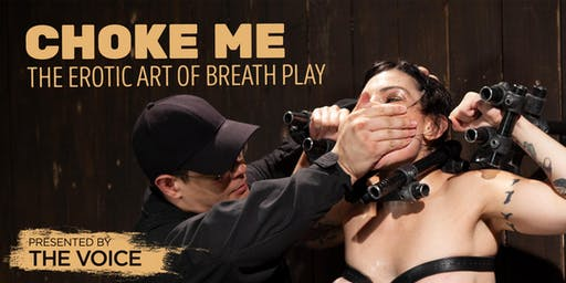 Choke Me: The Erotic Art of Breath Play presented by The Voice