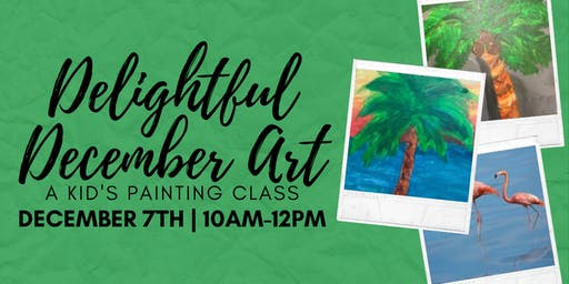 Delightful December Art: A Kid's Painting Class (Ages 6 to 9)