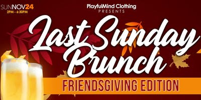 The Last Sunday Brunch - FriendsGiving