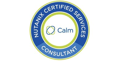 Nutanix Certified Specialist - Calm Consultant (NCS C-CA) -  San Jose, CA - Instructor Brian Klessig - Feb 13 & 14, 2020