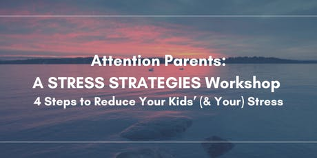 Attention Parents:  A Stress Strategies Workshop To Support Your Kids tickets
