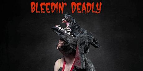Bleedin' Deadly tickets